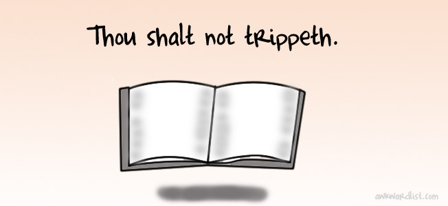 Thou shalt not trippeth