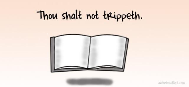 Thou shalt not trippeth